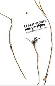 Pérez Lizano El azar erótico nos persigue